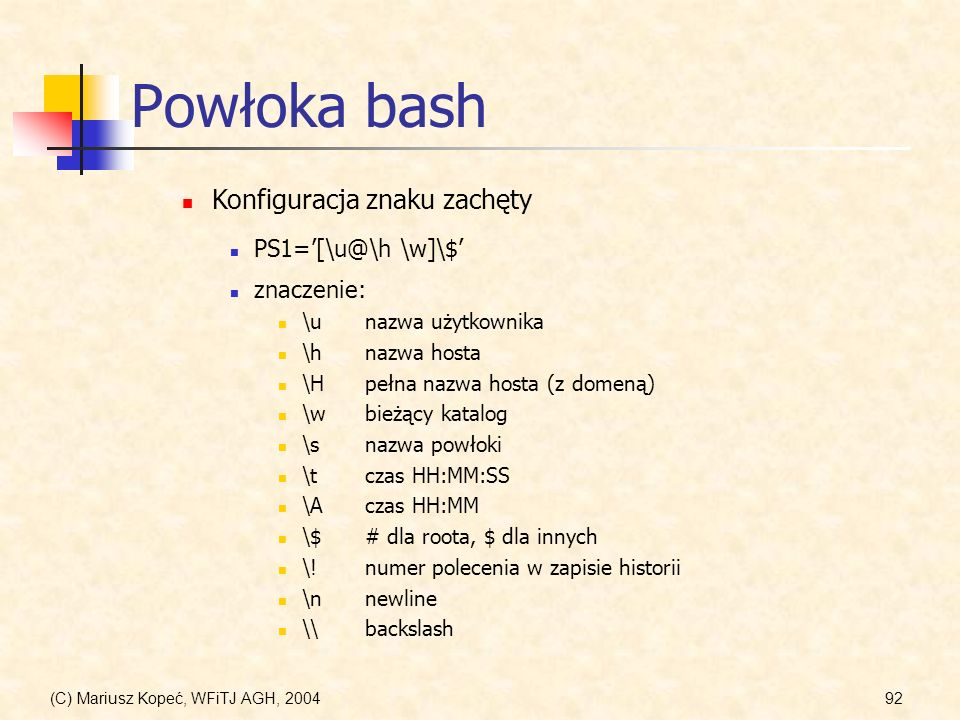 Powłoka bash Konfiguracja znaku zachęty PS1='[\u@\h \w]\$' znaczenie:
